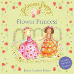 Princess Poppy : The Flower Princess :  The Flower Princess - Janey Louise Jones