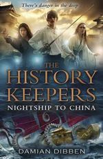 The History Keepers : Nightship to China - Damian Dibben