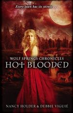 Wolf Springs Chronicles: Hot Blooded : Book 2 - Nancy Holder