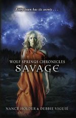 Wolf Springs Chronicles: Savage : Book 3 - Nancy Holder