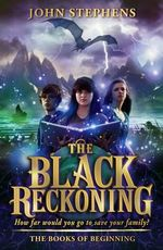 The Black Reckoning : The Books of Beginning 3 - John Stephens