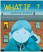 What If...? - Anthony Browne
