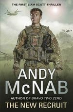 The New Recruit : Liam Scott Series : Book 1 - Andy McNab