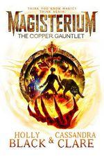 The Copper Gauntlet : The Magisterium Series : Book 2 - Cassandra Clare