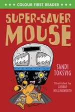 Super-Saver Mouse : Colour First Reader - Sandi Toksvig