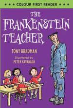 The Frankenstein Teacher : Colour First Reader Re-issue - Tony Bradman