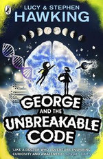 George and the Unbreakable Code : George's Secret Key to the Universe - Lucy Hawking
