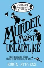 Murder Most Unladylike : A Wells and Wong Mystery - Robin Stevens