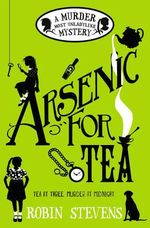 Arsenic for Tea : A Wells and Wong Mystery - Robin Stevens