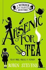 Arsenic for Tea : A Murder Most Unladylike Mystery - Robin Stevens