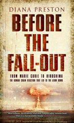 Before the Fall-out : From Marie Curie to Hiroshima - Diana Preston
