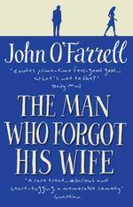 The Man Who Forgot His Wife : Calorific Meals for Serious Eaters - John O'Farrell