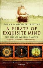 A Pirate of Exquisite Mind : The Life of William Dampier - Diana Preston