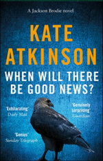 When Will There Be Good News : Jackson Brodie : Book 3 - Kate Atkinson