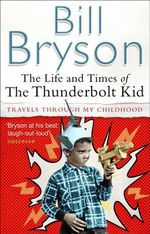 Life And Times Of The Thunderbolt Kid : A Memoir - Bill Bryson