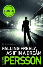 Falling Freely, as If in A Dream : Story of a Crime - Leif G. W. Persson