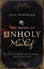 The Book Of Unholy Mischief : It Contains Whatever You Desire...But at What Cost? - Elle Newmark
