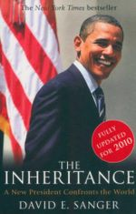 The Inheritance : A New President Confronts the World - David E Sanger
