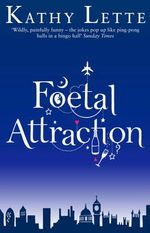 Foetal Attraction - Kathy Lette