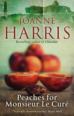 Peaches for Monsieur Le Cure : Chocolat 3 - Joanne Harris