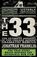 The 33 : The Ultimate Account of the Chilean Miners Dramatic Rescue - Jonathan Franklin