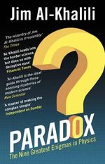 Paradox : The Nine Greatest Enigmas in Physics - Jim Al-Khalili
