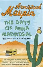 The Days of Anna Madrigal : Tales of the City - Armistead Maupin