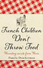 French Children Don't Throw Food - Pamela Druckerman