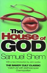 The House of God : The Classic Novel of Life and Death in an American Hospital - Samuel Shem