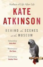 Behind the Scenes at the Museum - Kate Atkinson