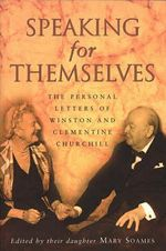 Speaking for Themselves : The Private Letters of Sir Winston and Lady Churchill - Sir Winston S. Churchill
