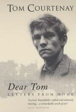 Dear Tom : Letters from Home - Tom Courtenay
