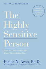 The Highly Sensitive Person : How to Thrive When the World Overwhelms You - Elaine N. Aron