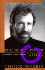 Secret Power within : Zen Solutions to Real Problems - Chuck Norris