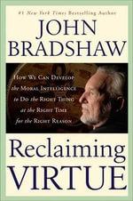 Reclaiming Virtue - John Bradshaw