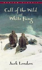 The Call of the Wild ; and, White Fang : Bantam Classics Ser. - Jack London