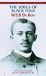 The Souls of Black Folk : Bantam Classics - W. E. B. Du Bois