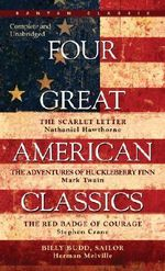 Four Great American Classics : The Scarlet Letter, the Adventures of Huckleberry Finn, the Red Badge of Courage, Billy Budd, Sailor - Herman Melville
