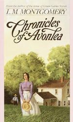 Chronicles of Avonlea - L. M. Montgomery