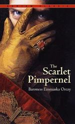 The Scarlet Pimpernel : Bantam Classics Ser. - Baroness Orczy