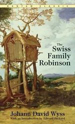 The Swiss Family Robinson : Bantam Classics - Johann David Wyss