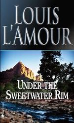 Under the Sweetwater Rim - Louis L'Amour