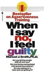 When I Say No, I Feel Guilty : How to Cope, Using the Skills of Systematic Assertive Therapy - Manuel J. Smith
