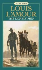 Lonely Men : Sacketts Ser. - Louis L'Amour
