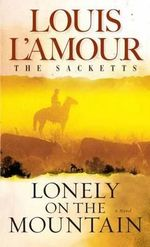 Lonely on the Mountain : Sacketts Ser. - Louis L'Amour
