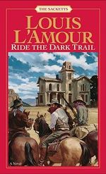 Ride The Dark Trail :  The Sacketts - Louis L'Amour