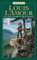 To the Far Blue Mountains : Sacketts - Louis L'Amour