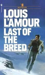 Last of the Breed : A Novel - Louis L'Amour