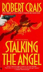 Stalking The Angel : Elvis Cole Ser. - Robert Crais