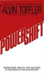 Powershift : Knowledge, Wealth, and Power at the Edge of the 21st Century - Alvin Toffler